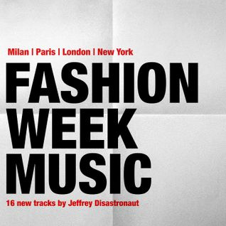 Disastronaut Music #nyfw #lfw #mfw #pfw - 16 New Tracks for Catwalks