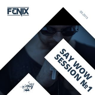DJ FENIX - SAY WOW SESSION#1