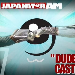 Japanator AM Episode 57: DUDECAST