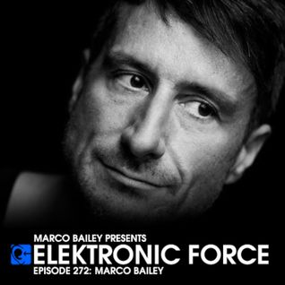 Elektronic Force Podcast 272 with Marco Bailey