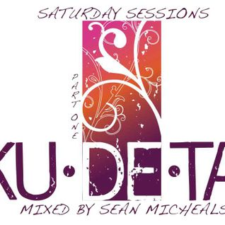 Saturday Sessions @KuDeTa with Dj Sean Micheals Part One