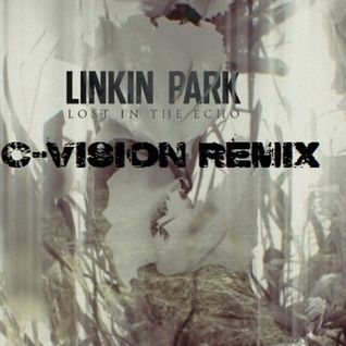 Linkin Park - Lost in the Echo (C-Vision Remix)