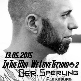 """Der Sperling"" - In The Mix @ We Love Techno - #2 -13.05.2015"