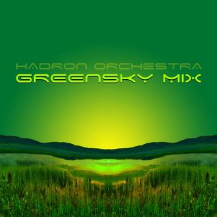 Special Guest: Hadron Orchestra - Green Sky Mix