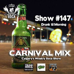 Carnival Mix #147 - Soca Radio Show - Drunk 'til Morning!