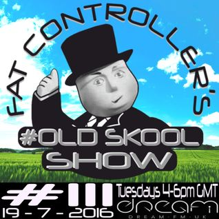 #OldSkool Show #111 with DJ Fat Controller 19th July 2016
