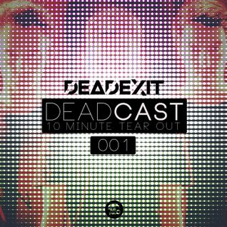 DeadExit - DeadCast 001 - 10 Minute Tearout