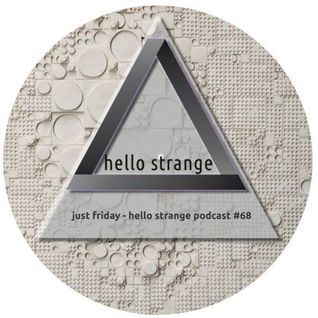 just friday - hello strange podcast #68