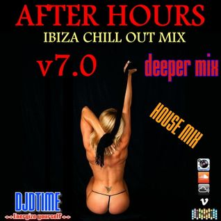 AFTER HOURS IBIZA CHILL OUT MIX! V7 (deeper mix)