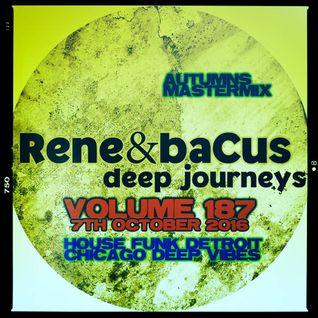 René & Bacus ~ Volume 187 (DEEP SOULFUL CHICAGO HOUSE & FUNK) (Mixed 7TH OCT 2016)