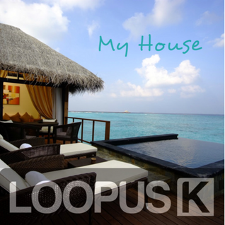 Loopus K - My House