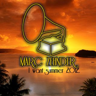 Marc Zehnder - I Want Summer 2012 Mix