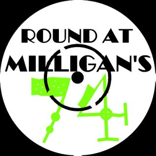 Round At Milligan's - Show 74 - 27th May 2013