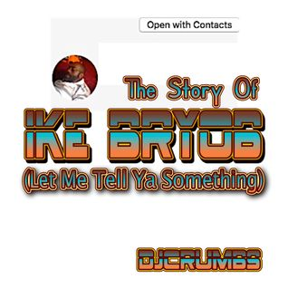 The Story Of Ike Bryob (Let Me Tell Ya Something)
