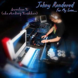 Sweelem K (aka Andrey Kashkan) - Johny Rendered (For My Love)