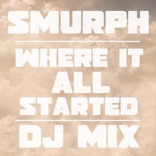 Smurph - Where It All Started (DJ Mix)