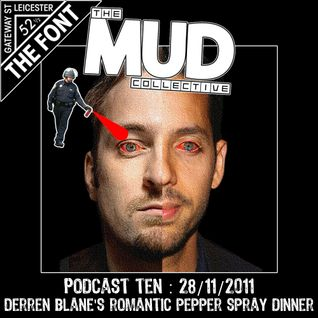 We Are Mud : Podcast 10 : Derren Blane's Romantic Pepper Spray Dinner : 28/11/2011