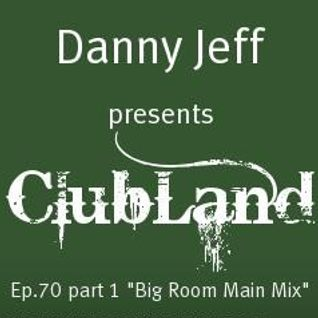 "Danny Jeff presents ClubLand episode 70 part 1 ""Big Room Main Mix"""