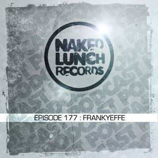 Naked Lunch PODCAST #177 - FRANKYEFFE