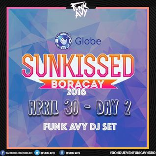 DAY 2 Globe SUNKISSED Boracay 2016 (Funk Avy Dj Set)