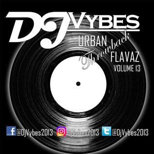 Dj Vybes Urban 'Throwback' Flavaz Volume 13  @DjVybes2013