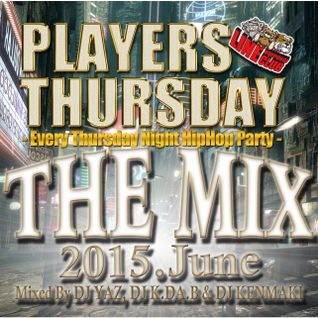Players Thursday Mix (2015. June) - Mixed By DJ YAZ, DJ K.DA.B & DJ KENMAKI