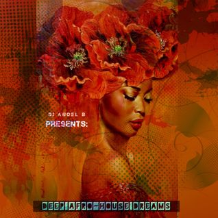 DJ Angel B! Presents: Deep Afro-House Dreams