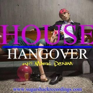 HOUSE HANGOVER w/ Mark Denim    Sugar Shack Recordings 1-31-14