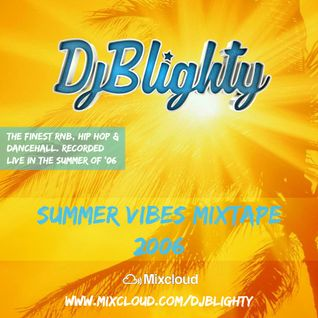 @DJBlighty - #SummerVibesMixtape 2006 Throwback (RnB, Hip Hop & Dancehall)