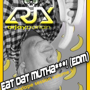 Arjay Parian - Eat Dat Mutha***!(EDM) (Mixtape Sessions Vol. 5)