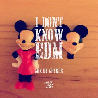 I DON'T KNOW EDM