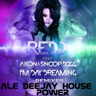 Redd feat. Akon & Snoop Dogg - I'm Day Dreaming (Ale Deejay House Power)