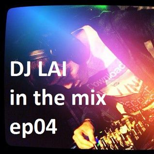 DJ LAI in the mix ep04
