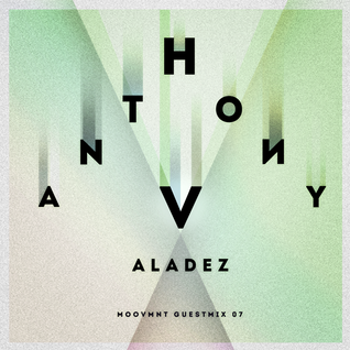 Moovmnt Guest Mix 07 Anthony Valadez
