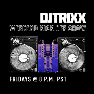 Weekend Kick Off Show w/ Dj Trixx - Week 20