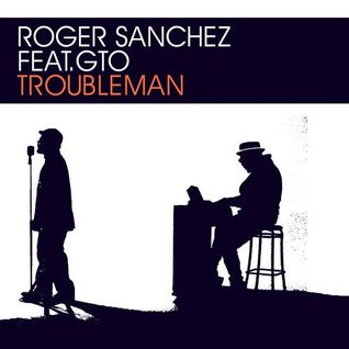 Roger Sanchez, GTO - Troubleman (Original Mix)[Stealth Records]