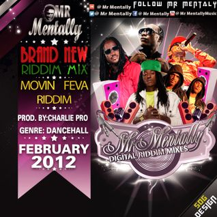 MOVIN FEVA RIDDIM MIX BY MR MENTALLY (FEB 2012)