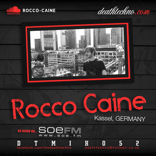 Rocco Caine - Death Techno Podcast DTMIX052