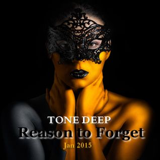 Reason To Forget by Tone Deep (Jan 2015)