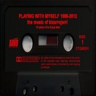Playing with myself: 1999-2012 - the music of bizarrojerri part two