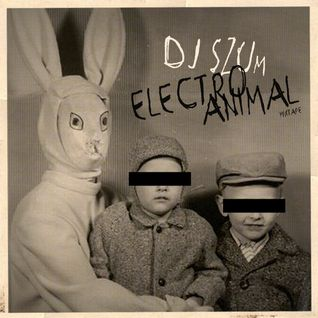 Dj SZUm - Electro Animal (mixtape)