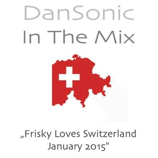 "DanSonic In The Mix ""Frisky Loves Switzerland January 2015"""