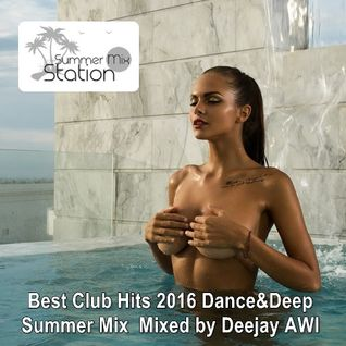 Summer Mix Station ★ Best Club Hits 2016 Dance&Deep Summer Mix ★ Mixed by Deejay AWI