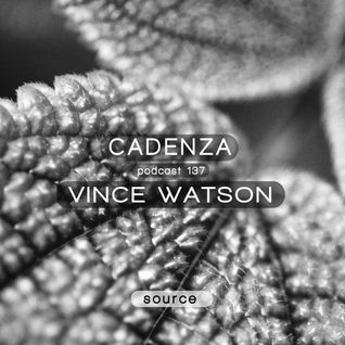 Cadenza Podcast | 137 - Vince Watson (Source)