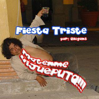 FIESTA TRISTE :(