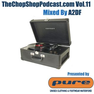 A2DF presents The Chop Shop Podcast Vol.11