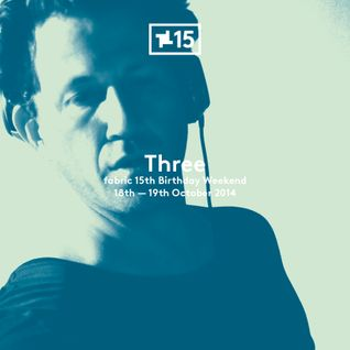 DJ Three - #fabricis15 Mix (Recorded Live October 2014)