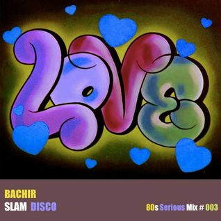 Bachir Slam - 80s Serious Mix 03