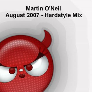 Martin O'Neil - August 07 Hardstyle Mix