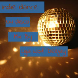 Indie dance/Nu disco Mix By Liga Wolf Dee jay